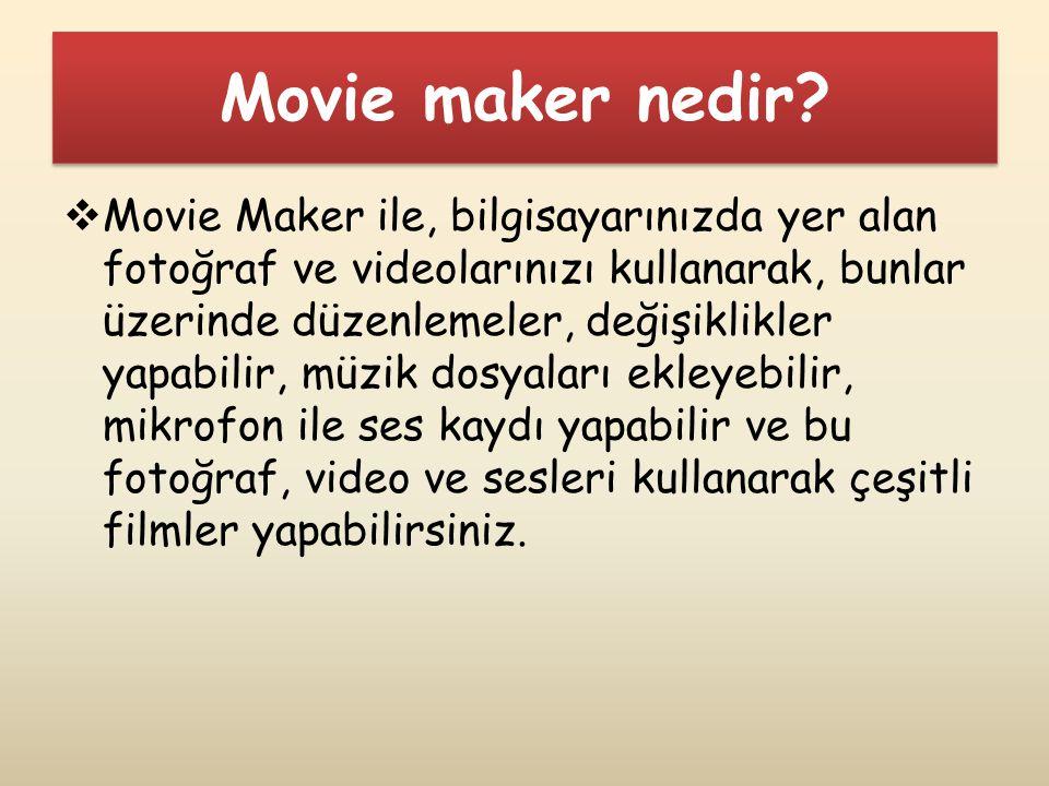 Movie maker nedir?  Movie Maker ile, bilgisayarınızda yer alan fotoğraf ve videolarınızı kullanarak, bunlar üzerinde düzenlemeler, değişiklikler yapa
