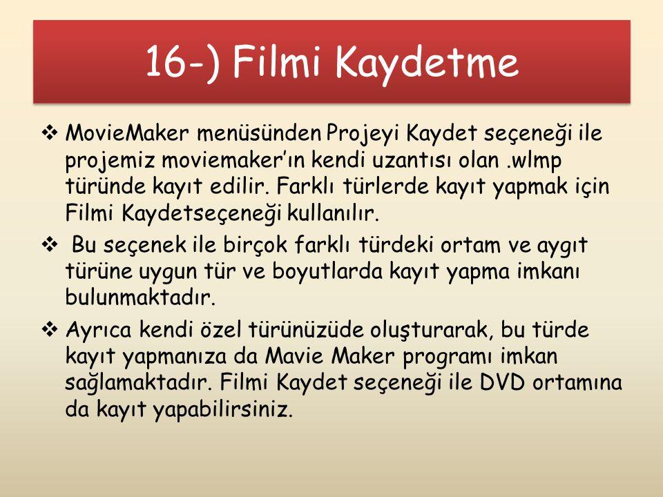 16-) Filmi Kaydetme  MovieMaker menüsünden Projeyi Kaydet seçeneği ile projemiz moviemaker'ın kendi uzantısı olan.wlmp türünde kayıt edilir. Farklı t