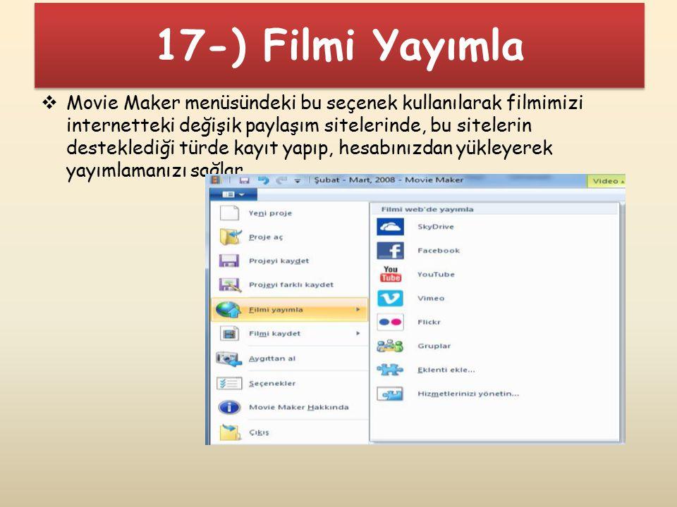 17-) Filmi Yayımla  Movie Maker menüsündeki bu seçenek kullanılarak filmimizi internetteki değişik paylaşım sitelerinde, bu sitelerin desteklediği tü