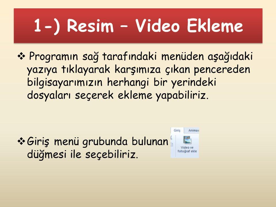 1-) Resim – Video Ekleme  Programın sağ tarafındaki menüden aşağıdaki yazıya tıklayarak karşımıza çıkan pencereden bilgisayarımızın herhangi bir yeri