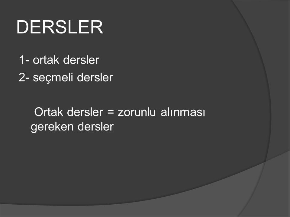 DERSLER 1- ortak dersler 2- seçmeli dersler Ortak dersler = zorunlu alınması gereken dersler
