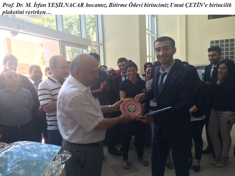 Prof. Dr. M. İrfan YEŞİLNACAR hocamız, Bitirme Ödevi birincimiz Umut ÇETİN'e birincilik plaketini verirken…