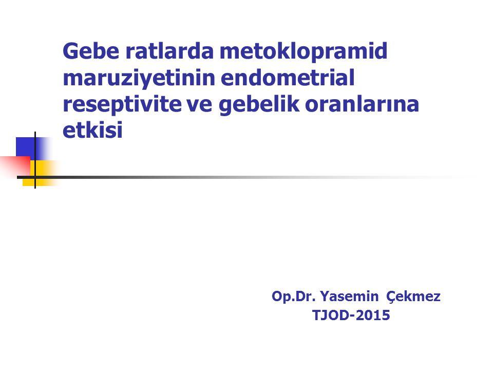 Gebe ratlarda metoklopramid maruziyetinin endometrial reseptivite ve gebelik oranlarına etkisi Op.Dr. Yasemin Çekmez TJOD-2015