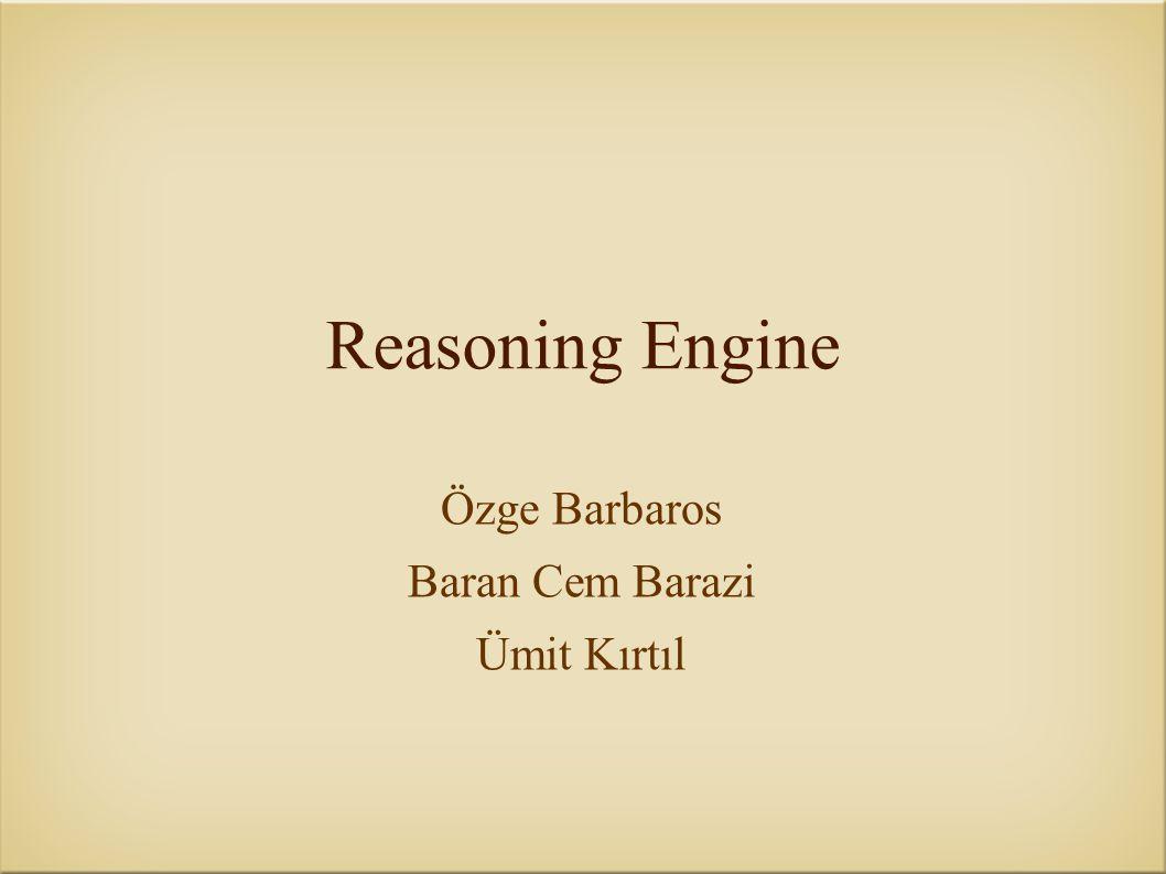 Reasoning Engine Özge Barbaros Baran Cem Barazi Ümit Kırtıl