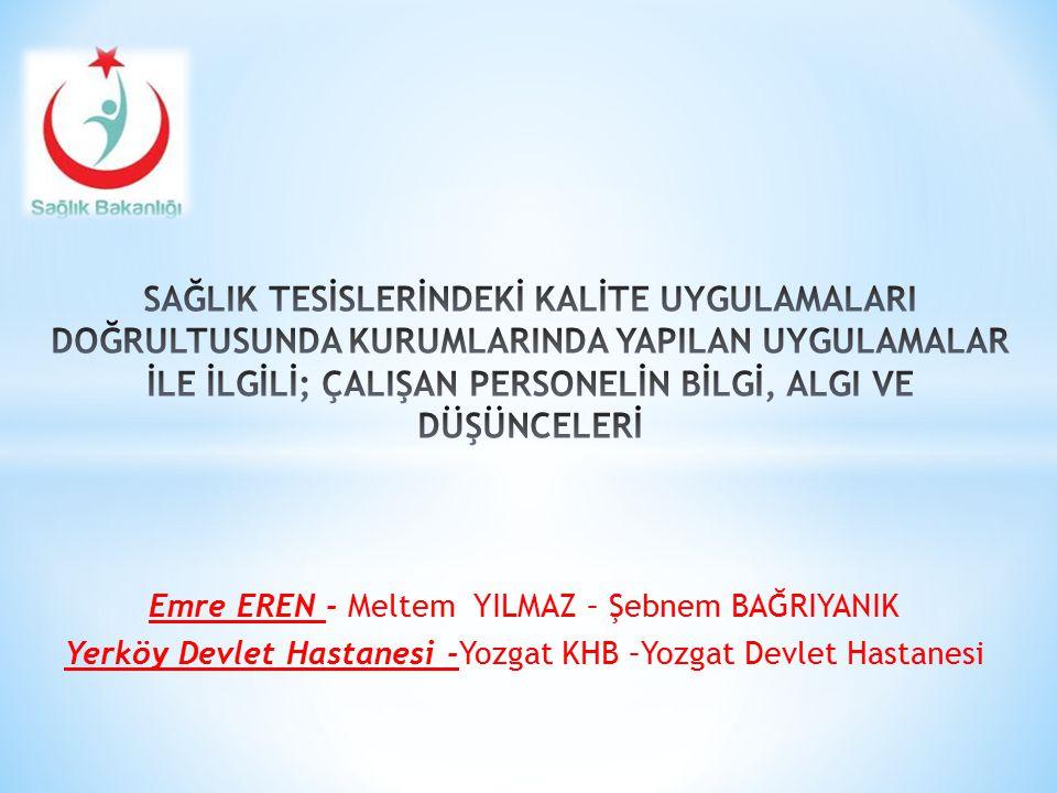 Emre EREN - Meltem YILMAZ – Şebnem BAĞRIYANIK Yerköy Devlet Hastanesi -Yozgat KHB –Yozgat Devlet Hastanesi