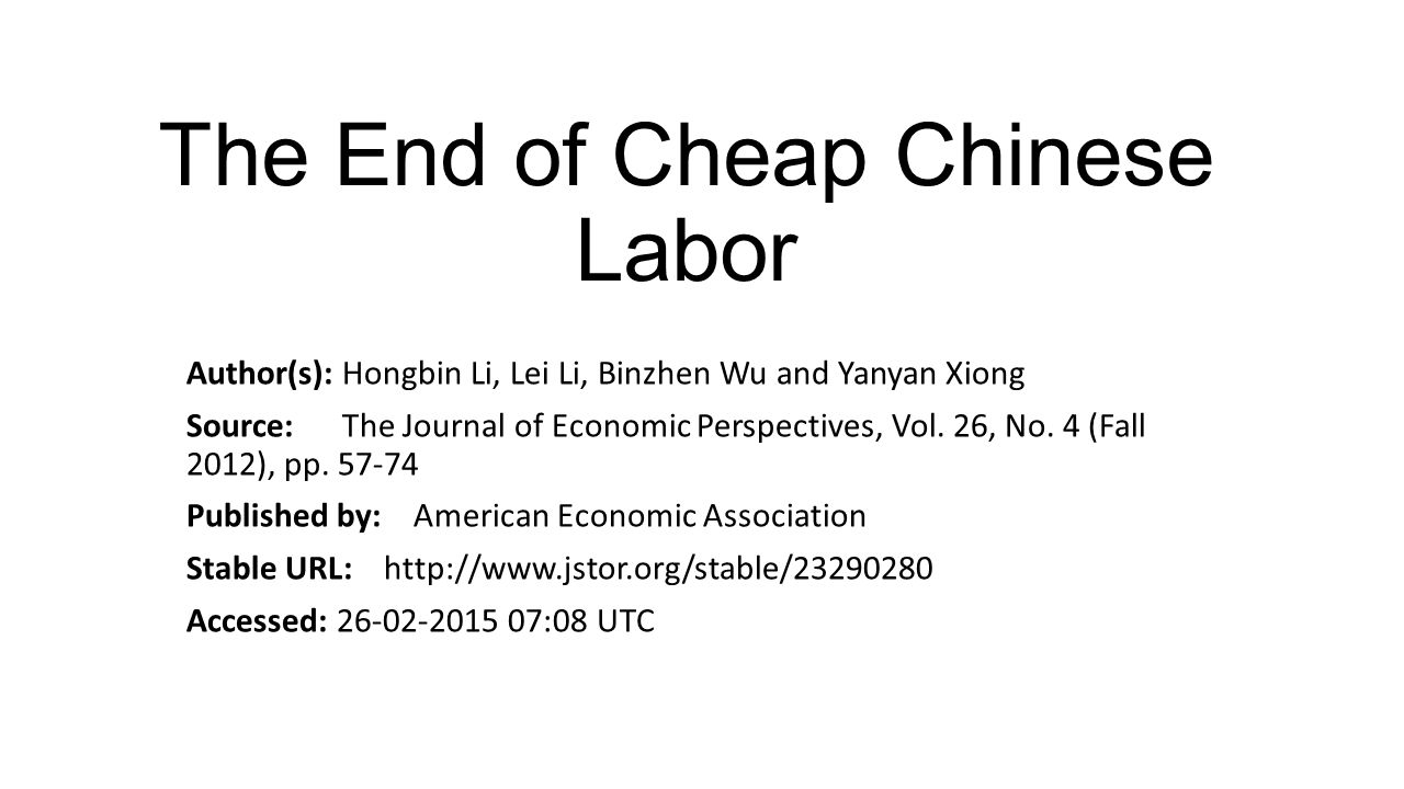 The End of Cheap Chinese Labor Author(s): Hongbin Li, Lei Li, Binzhen Wu and Yanyan Xiong Source: The Journal of Economic Perspectives, Vol.