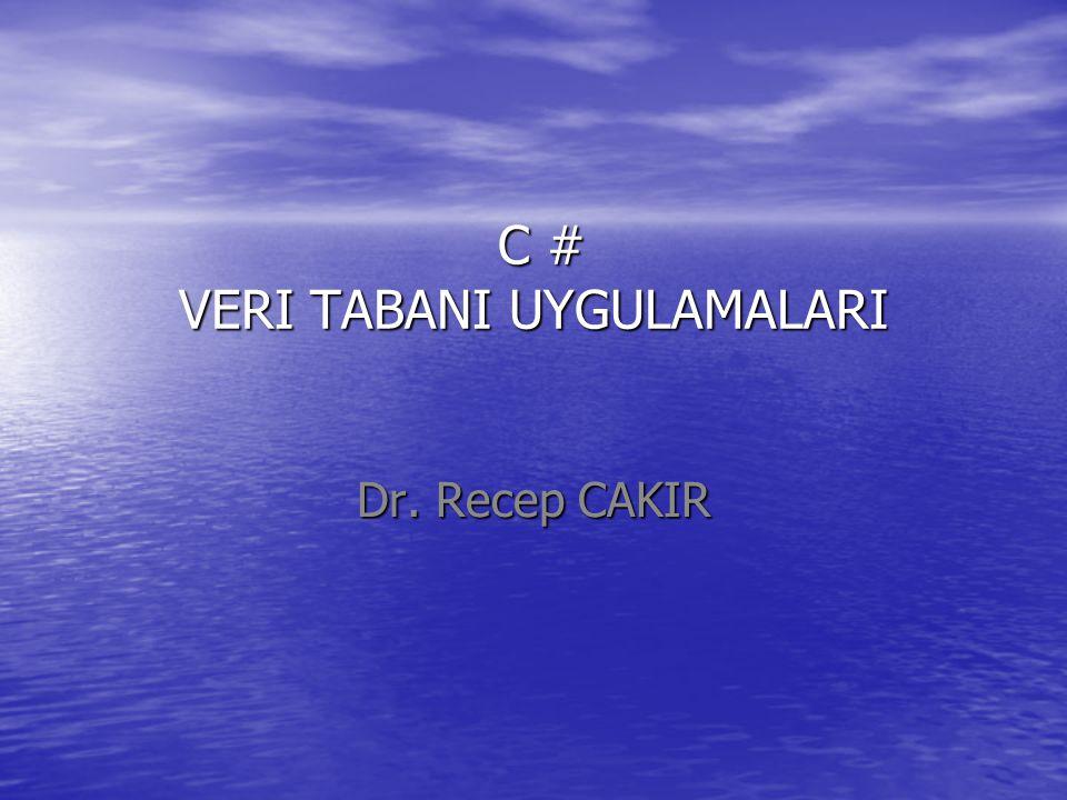 C # VERI TABANI UYGULAMALARI C # VERI TABANI UYGULAMALARI Dr. Recep CAKIR