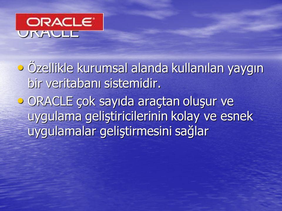 ORACLE Özellikle kurumsal alanda kullanılan yaygın bir veritabanı sistemidir. Özellikle kurumsal alanda kullanılan yaygın bir veritabanı sistemidir. O