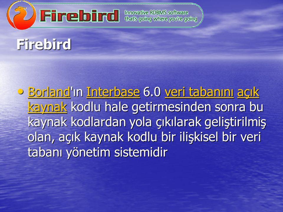 Firebird Borland'ın Interbase 6.0 veri tabanını açık kaynak kodlu hale getirmesinden sonra bu kaynak kodlardan yola çıkılarak geliştirilmiş olan, açık