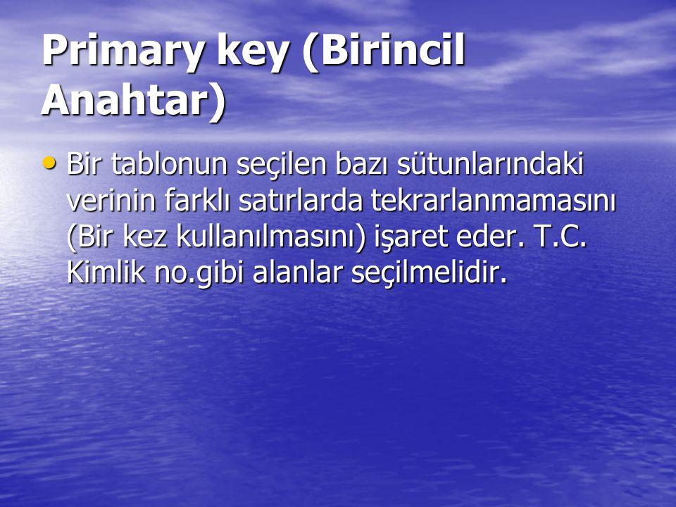 Primary key (Birincil Anahtar) Bir tablonun seçilen bazı sütunlarındaki verinin farklı satırlarda tekrarlanmamasını (Bir kez kullanılmasını) işaret ed