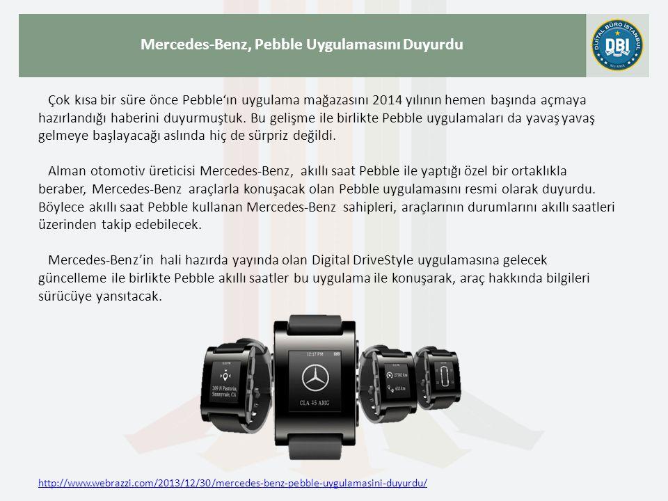 http://www.webrazzi.com/2013/12/30/mercedes-benz-pebble-uygulamasini-duyurdu/ Mercedes-Benz, Pebble Uygulamasını Duyurdu Çok kısa bir süre önce Pebble'ın uygulama mağazasını 2014 yılının hemen başında açmaya hazırlandığı haberini duyurmuştuk.