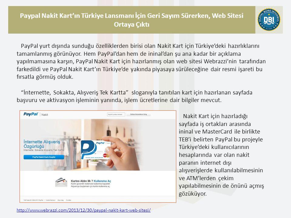 http://www.webrazzi.com/2013/12/30/paypal-nakit-kart-web-sitesi/ Paypal Nakit Kart'ın Türkiye Lansmanı İçin Geri Sayım Sürerken, Web Sitesi Ortaya Çıktı PayPal yurt dışında sunduğu özelliklerden birisi olan Nakit Kart için Türkiye'deki hazırlıklarını tamamlanmış görünüyor.