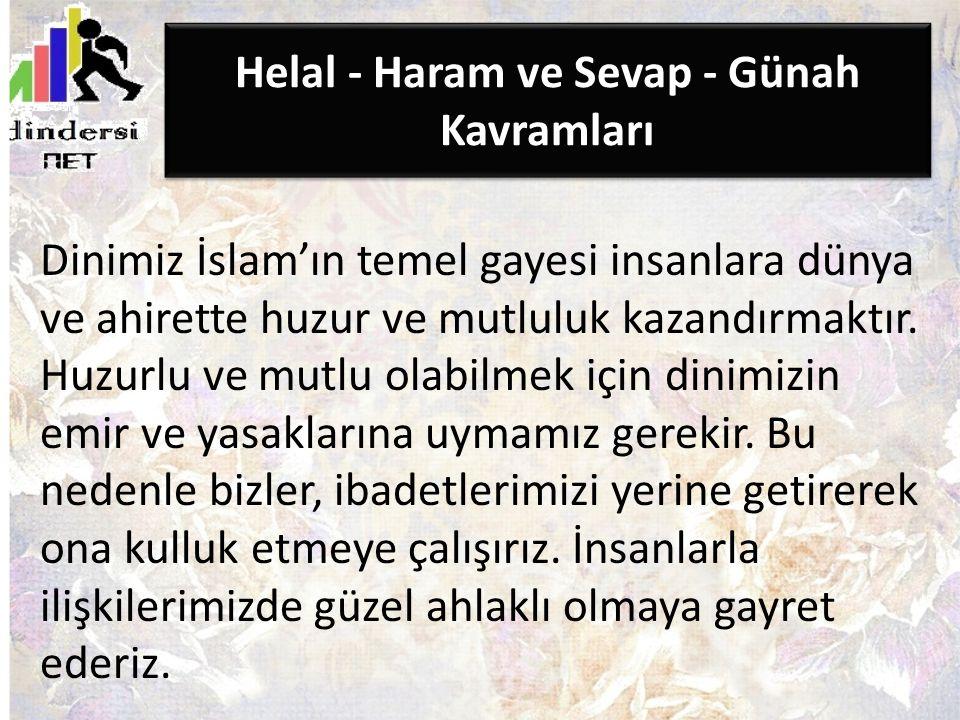 Helal - Haram ve Sevap - Günah Kavramları Dinimiz İslam'ın temel gayesi insanlara dünya ve ahirette huzur ve mutluluk kazandırmaktır. Huzurlu ve mutlu