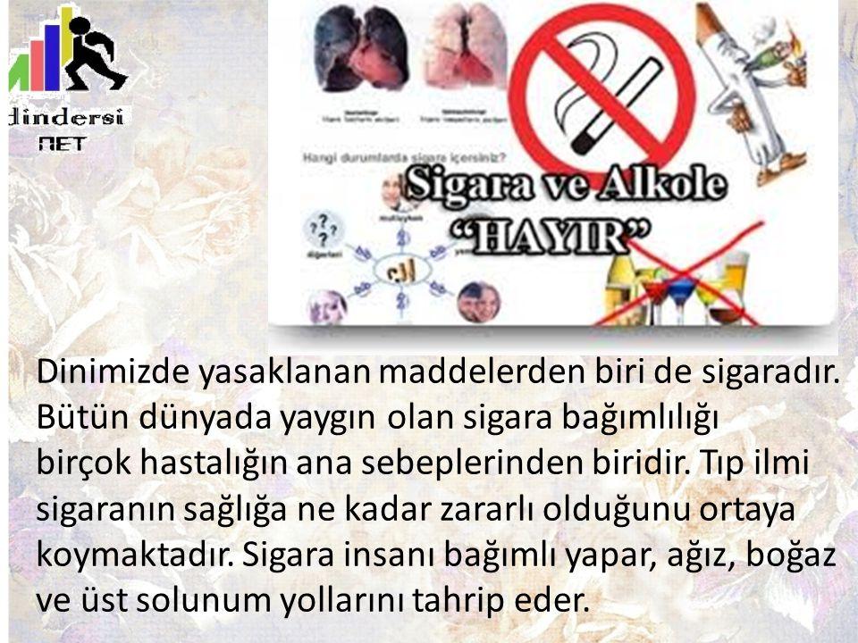 Dinimizde yasaklanan maddelerden biri de sigaradır. Bütün dünyada yaygın olan sigara bağımlılığı birçok hastalığın ana sebeplerinden biridir. Tıp ilmi