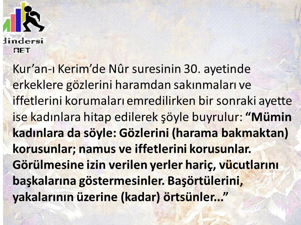 Kur'an-ı Kerim'de Nûr suresinin 30. ayetinde erkeklere gözlerini haramdan sakınmaları ve iffetlerini korumaları emredilirken bir sonraki ayette ise ka