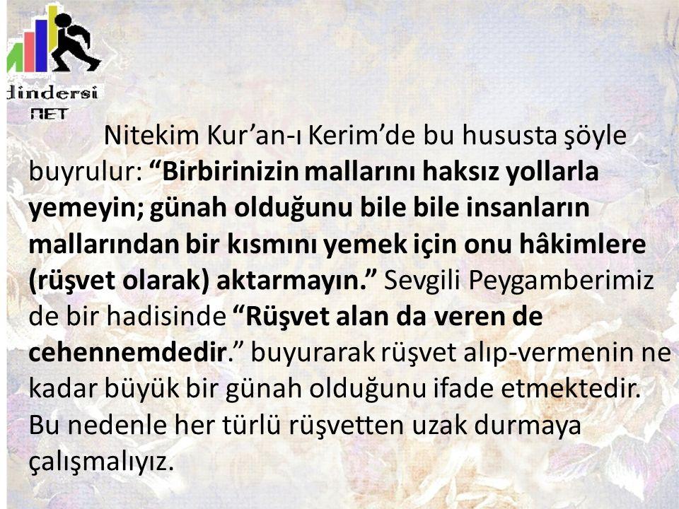 """Nitekim Kur'an-ı Kerim'de bu hususta şöyle buyrulur: """"Birbirinizin mallarını haksız yollarla yemeyin; günah olduğunu bile bile insanların mallarından"""