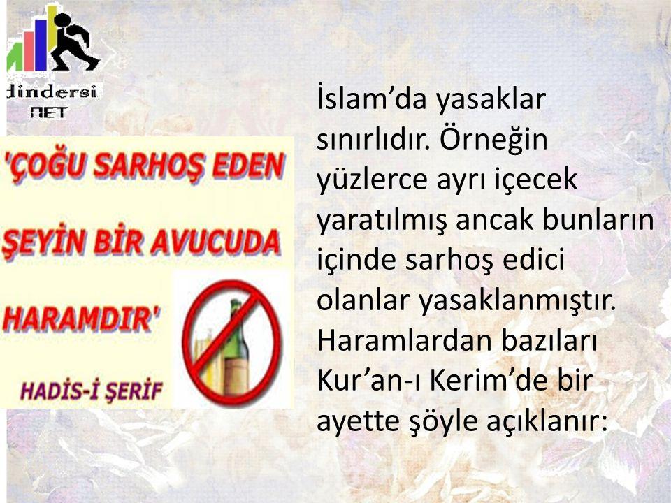 İslam'da yasaklar sınırlıdır. Örneğin yüzlerce ayrı içecek yaratılmış ancak bunların içinde sarhoş edici olanlar yasaklanmıştır. Haramlardan bazıları