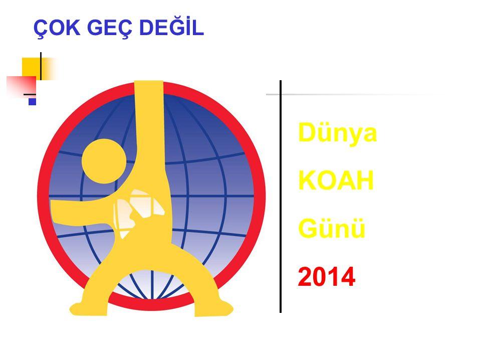 ÇOK GEÇ DEĞİL Dünya KOAH Günü 2014