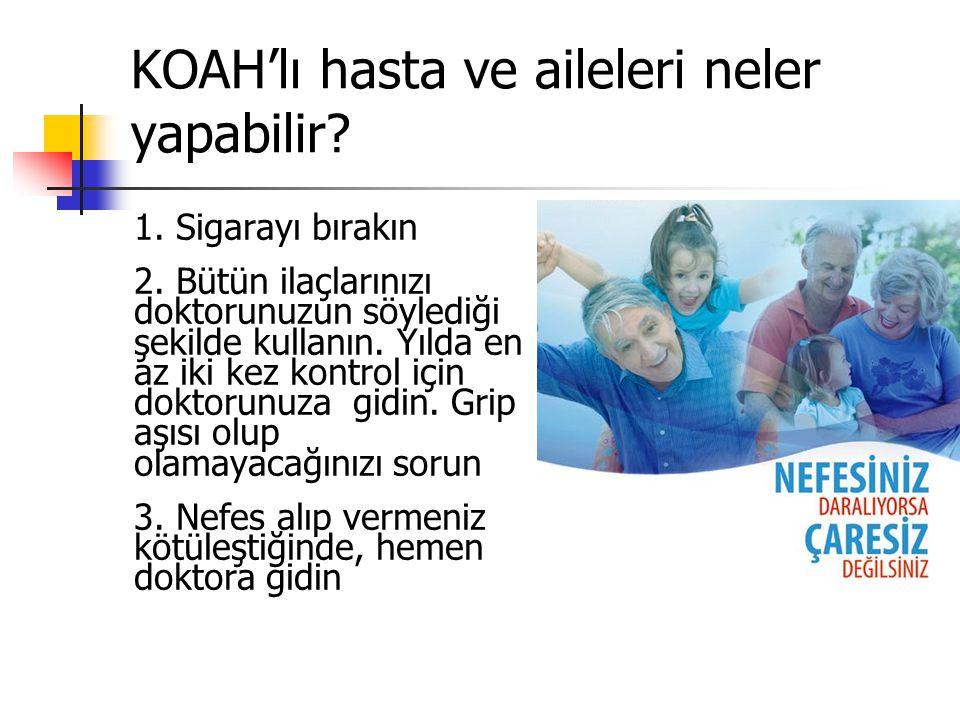 KOAH'lı hasta ve aileleri neler yapabilir? 1. Sigarayı bırakın 2. Bütün ilaçlarınızı doktorunuzun söylediği şekilde kullanın. Yılda en az iki kez kont