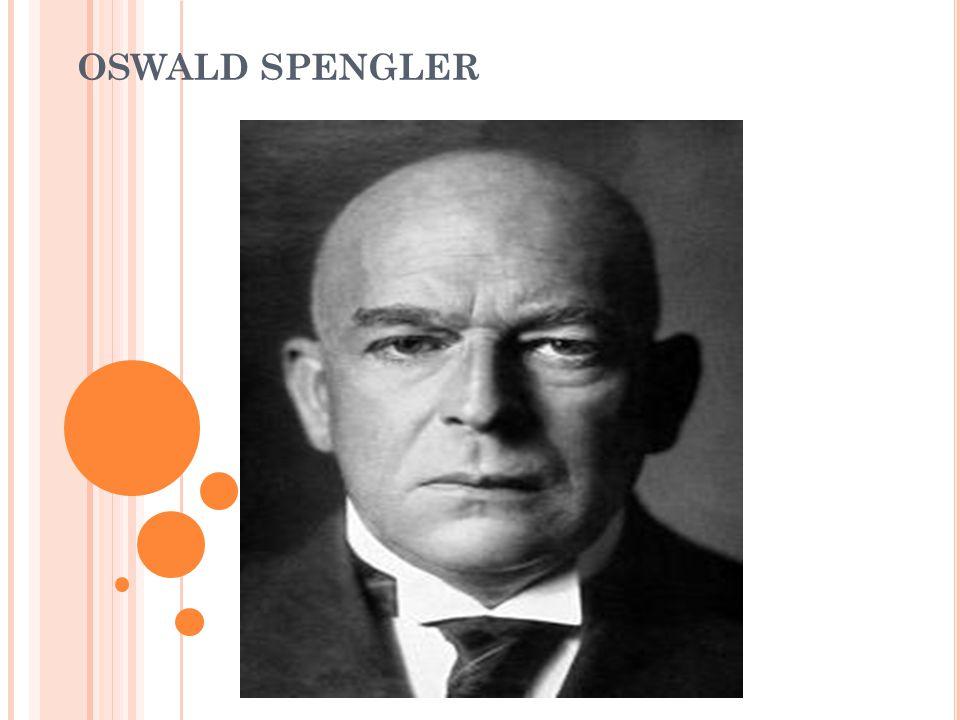 HAYATI Oswald Spengler.1880-1936. Alman tarih felsefecisi.