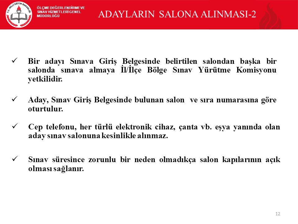 12 ADAYLARIN SALONA ALINMASI-2 Bir adayı Sınava Giriş Belgesinde belirtilen salondan başka bir salonda sınava almaya İl/İlçe Bölge Sınav Yürütme Komisyonu yetkilidir.