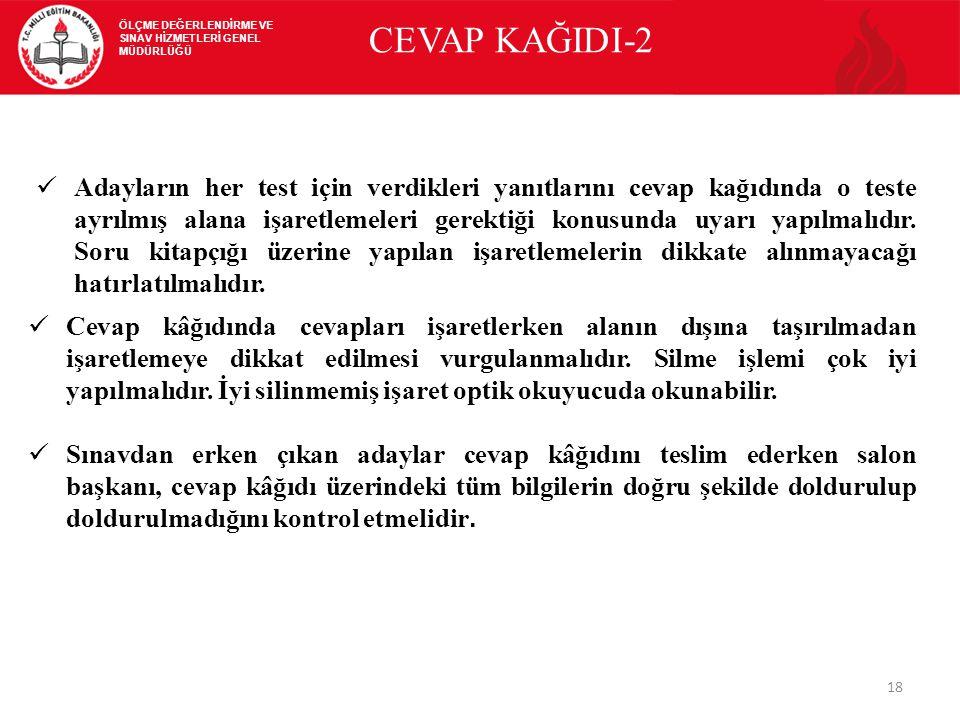 18 CEVAP KAĞIDI-2 Adayların her test için verdikleri yanıtlarını cevap kağıdında o teste ayrılmış alana işaretlemeleri gerektiği konusunda uyarı yapılmalıdır.