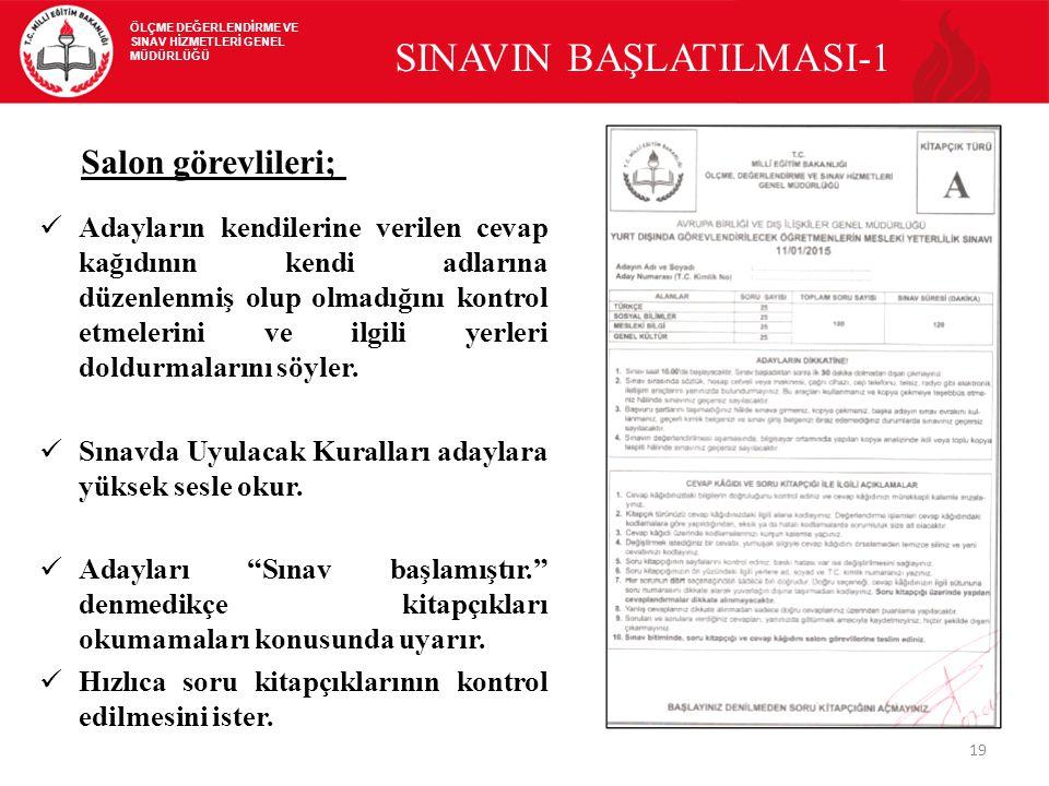 19 SINAVIN BAŞLATILMASI-1 Adayların kendilerine verilen cevap kağıdının kendi adlarına düzenlenmiş olup olmadığını kontrol etmelerini ve ilgili yerleri doldurmalarını söyler.