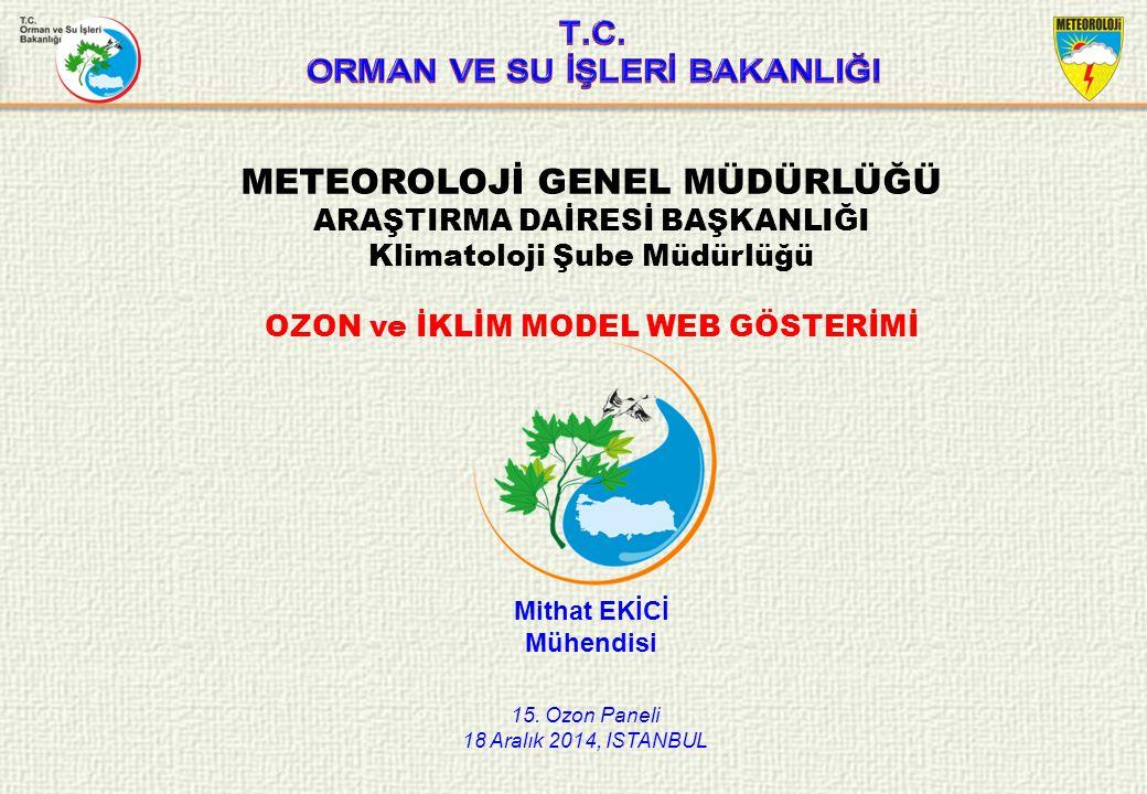 15. Ozon Paneli 18 Aralık 2014, ISTANBUL METEOROLOJİ GENEL MÜDÜRLÜĞÜ ARAŞTIRMA DAİRESİ BAŞKANLIĞI Klimatoloji Şube Müdürlüğü OZON ve İKLİM MODEL WEB G