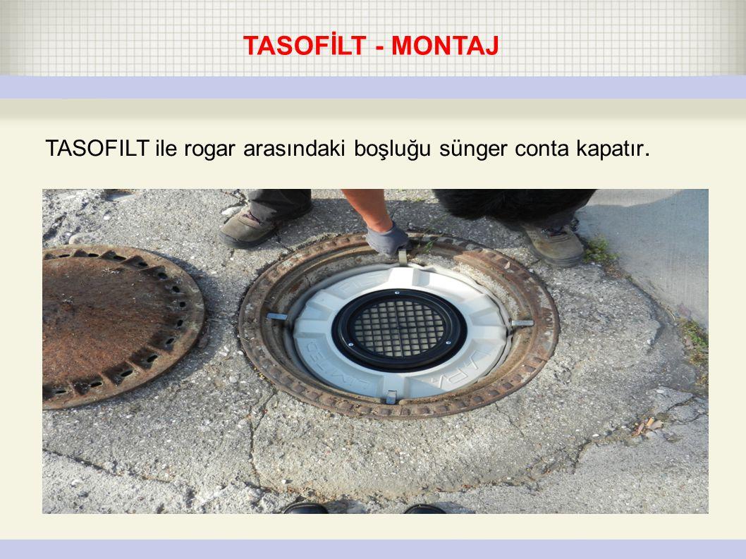 ● TASOFILT - prepared for installationOpen manhole TASOFILT ile rogar arasındaki boşluğu sünger conta kapatır.