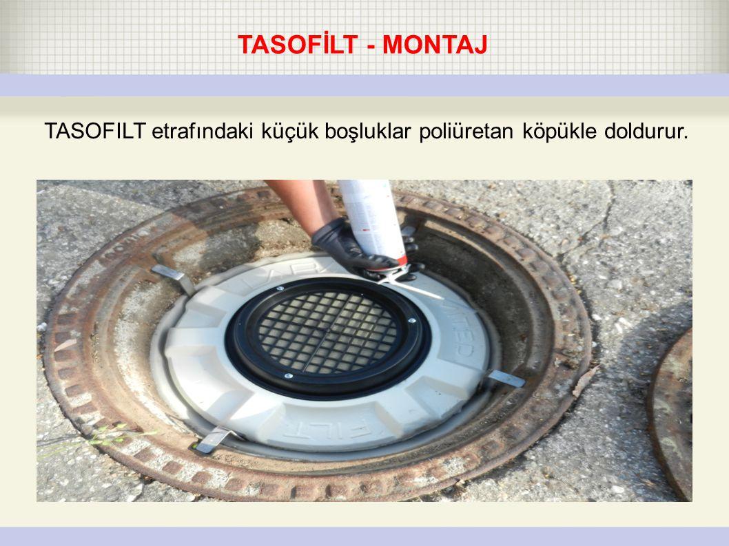 ● TASOFILT - prepared for installationOpen manhole TASOFILT etrafındaki küçük boşluklar poliüretan köpükle doldurur.