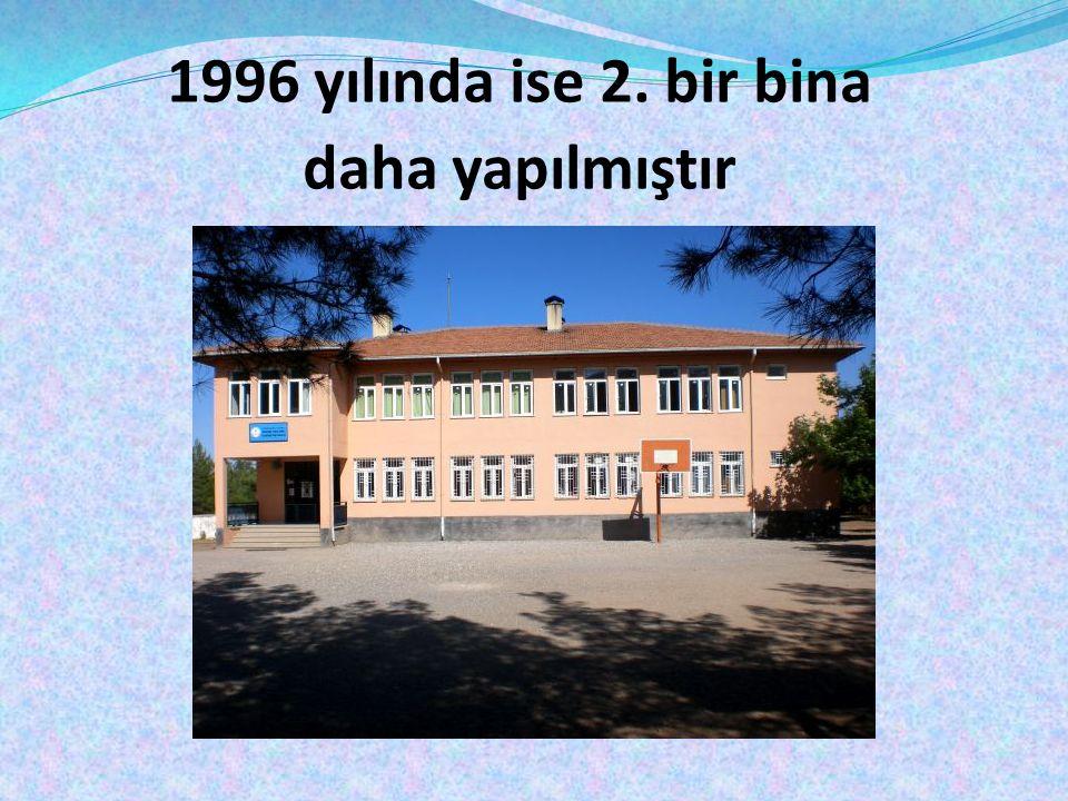 1996 yılında ise 2. bir bina daha yapılmıştır