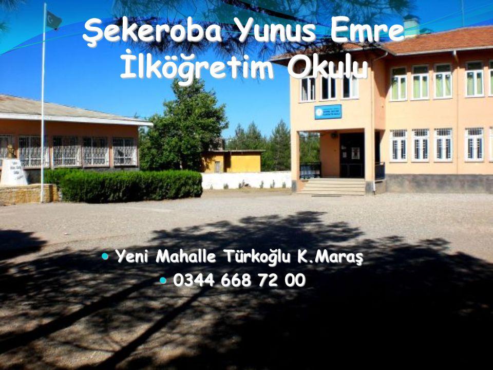 Şekeroba Yunus Emre İlköğretim Okulu Yeni Mahalle Türkoğlu K.Maraş Yeni Mahalle Türkoğlu K.Maraş 0344 668 72 00 0344 668 72 00