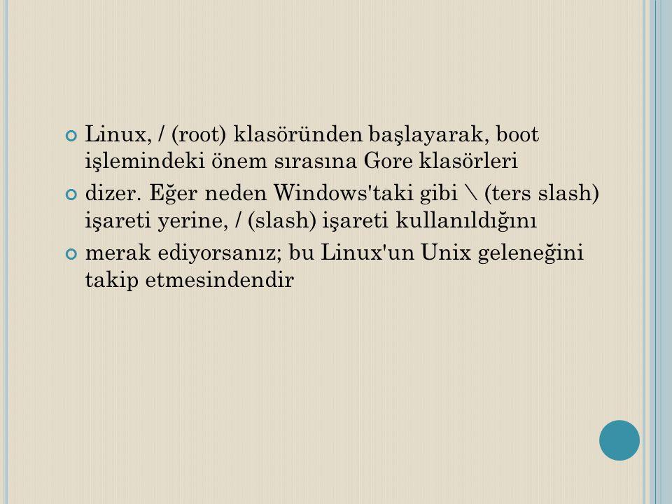 Linux, / (root) klasöründen başlayarak, boot işlemindeki önem sırasına Gore klasörleri dizer. Eğer neden Windows'taki gibi \ (ters slash) işareti yeri