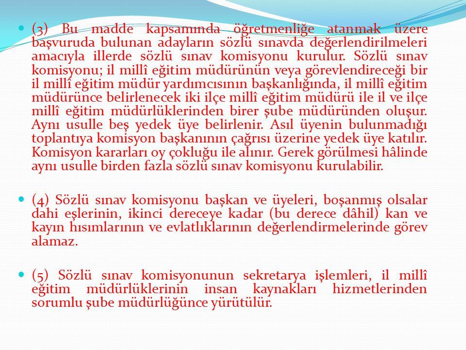 (3) Bu madde kapsamında öğretmenliğe atanmak üzere başvuruda bulunan adayların sözlü sınavda değerlendirilmeleri amacıyla illerde sözlü sınav komisyon