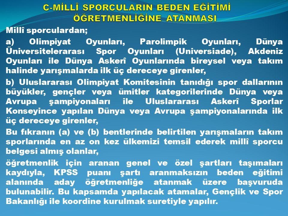 Millî sporculardan; a) Olimpiyat Oyunları, Parolimpik Oyunları, Dünya Üniversitelerarası Spor Oyunları (Universiade), Akdeniz Oyunları ile Dünya Asker
