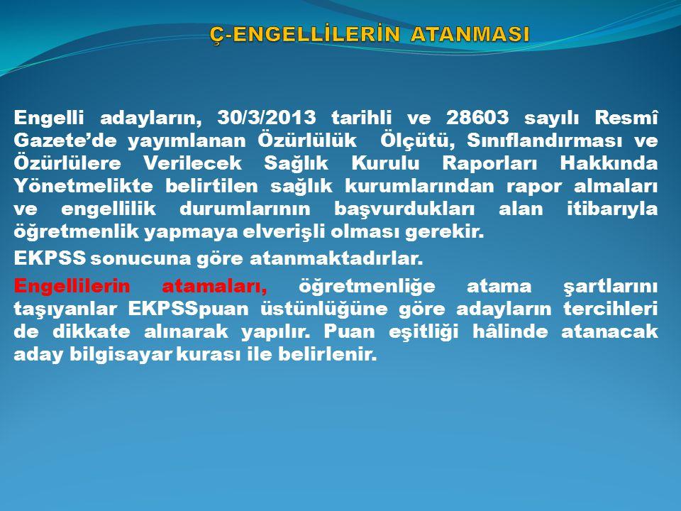 Engelli adayların, 30/3/2013 tarihli ve 28603 sayılı Resmî Gazete'de yayımlanan Özürlülük Ölçütü, Sınıflandırması ve Özürlülere Verilecek Sağlık Kurul