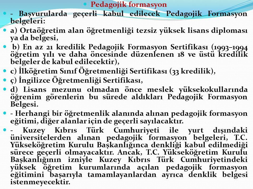 Pedagojik formasyon - Başvurularda geçerli kabul edilecek Pedagojik Formasyon belgeleri: a) Ortaöğretim alan öğretmenliği tezsiz yüksek lisans diploma