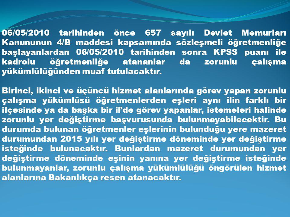 06/05/2010 tarihinden önce 657 sayılı Devlet Memurları Kanununun 4/B maddesi kapsamında sözleşmeli öğretmenliğe başlayanlardan 06/05/2010 tarihinden s