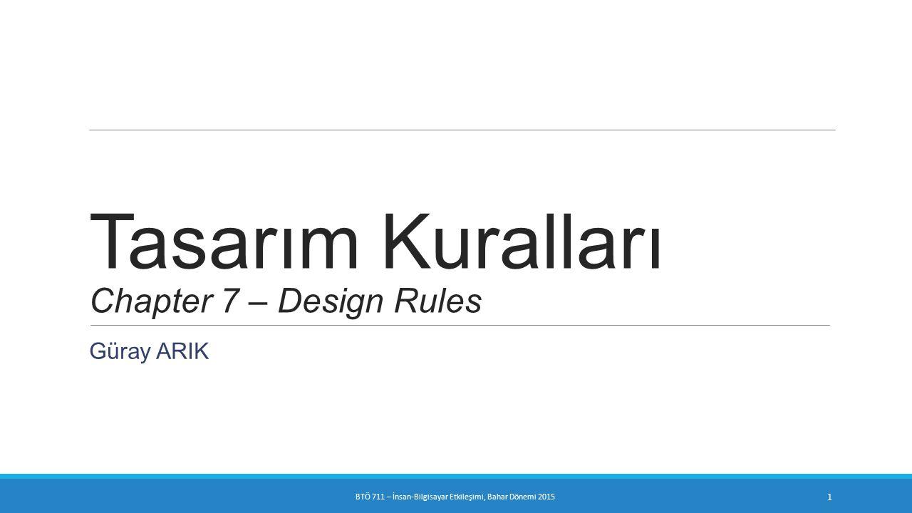Tasarım Kuralları Chapter 7 – Design Rules Güray ARIK BTÖ 711 – İnsan-Bilgisayar Etkileşimi, Bahar Dönemi 2015 1