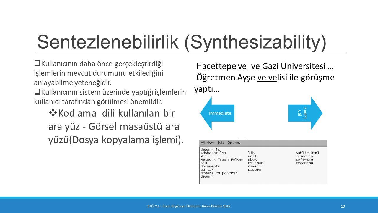 Sentezlenebilirlik (Synthesizability)  Kullanıcının daha önce gerçekleştirdiği işlemlerin mevcut durumunu etkilediğini anlayabilme yeteneğidir.