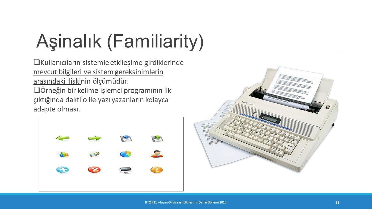 Aşinalık (Familiarity)  Kullanıcıların sistemle etkileşime girdiklerinde mevcut bilgileri ve sistem gereksinimlerin arasındaki ilişkinin ölçümüdür.