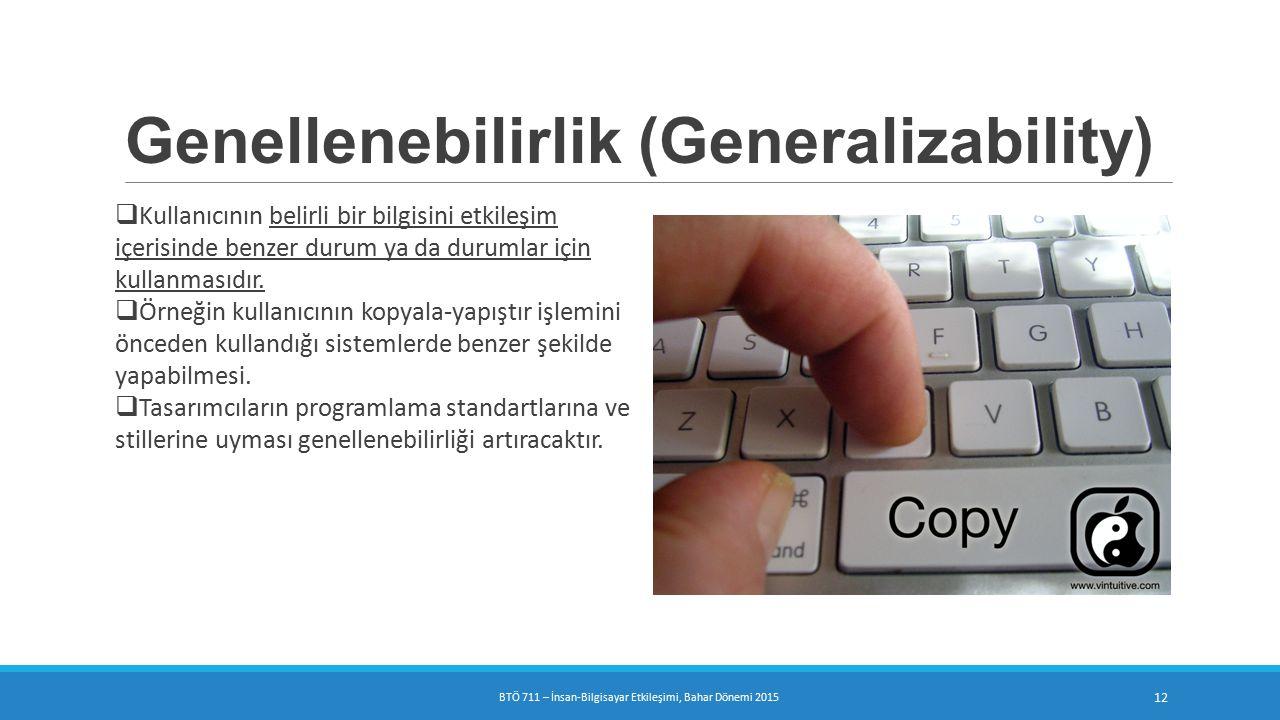 Genellenebilirlik (Generalizability)  Kullanıcının belirli bir bilgisini etkileşim içerisinde benzer durum ya da durumlar için kullanmasıdır.