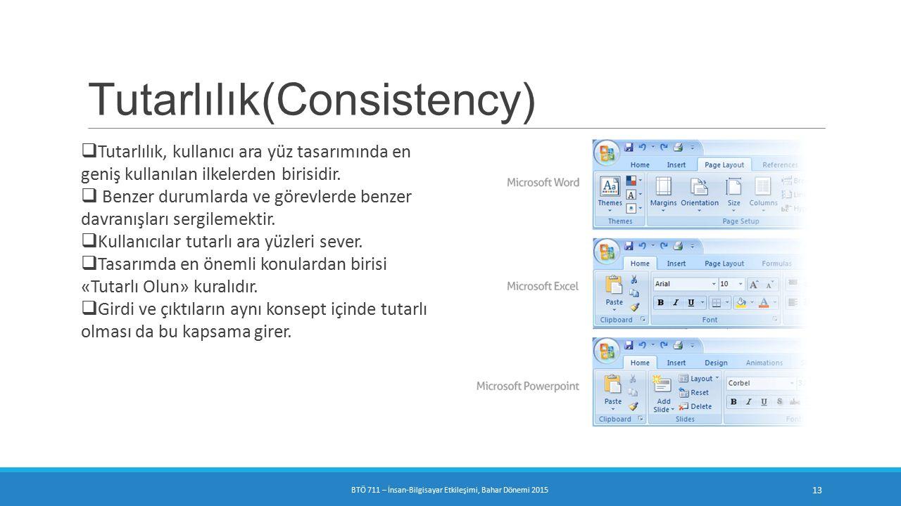 Tutarlılık(Consistency)  Tutarlılık, kullanıcı ara yüz tasarımında en geniş kullanılan ilkelerden birisidir.