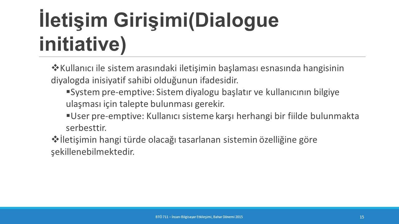 İletişim Girişimi(Dialogue initiative)  Kullanıcı ile sistem arasındaki iletişimin başlaması esnasında hangisinin diyalogda inisiyatif sahibi olduğunun ifadesidir.