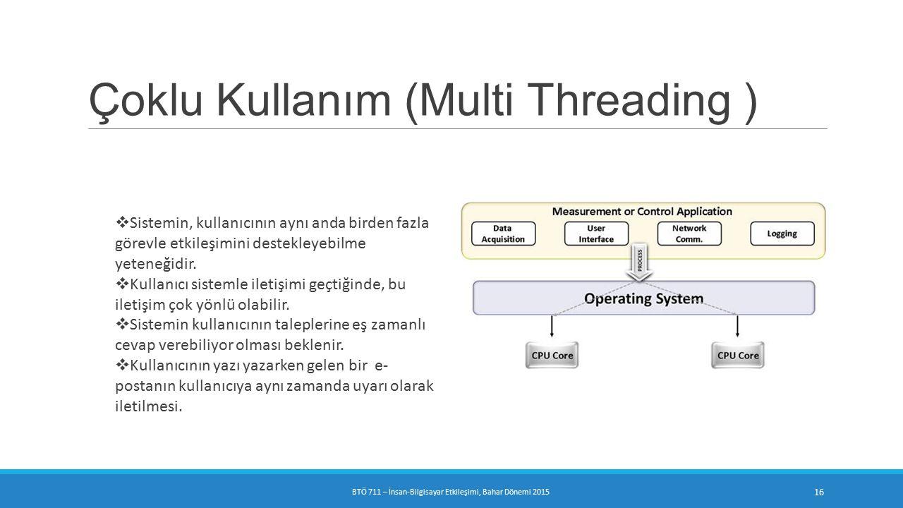 Çoklu Kullanım (Multi Threading )  Sistemin, kullanıcının aynı anda birden fazla görevle etkileşimini destekleyebilme yeteneğidir.