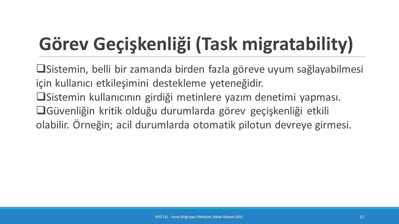 Görev Geçişkenliği (Task migratability)  Sistemin, belli bir zamanda birden fazla göreve uyum sağlayabilmesi için kullanıcı etkileşimini destekleme yeteneğidir.