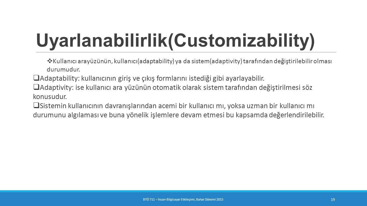 Uyarlanabilirlik(Customizability)  Kullanıcı arayüzünün, kullanıcı(adaptability) ya da sistem(adaptivity) tarafından değiştirilebilir olması durumudur.