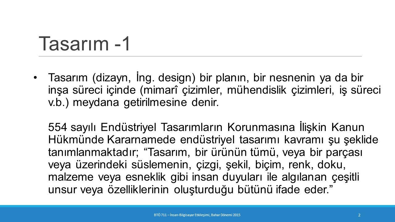 Tasarım - 2 BTÖ 711 – İnsan-Bilgisayar Etkileşimi, Bahar Dönemi 2015 3 Tasarımda belirli standart kurallar vardır ve bu kurallar belirli noktalarda oluşturulur: Ergonomi, Psikoloji, Bilişsel algı, Sosyallik Ekonomiklik.