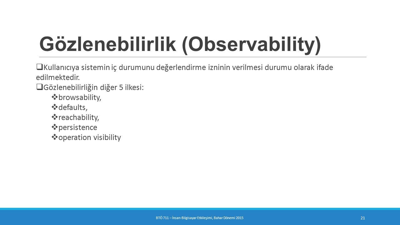 Gözlenebilirlik (Observability)  Kullanıcıya sistemin iç durumunu değerlendirme izninin verilmesi durumu olarak ifade edilmektedir.