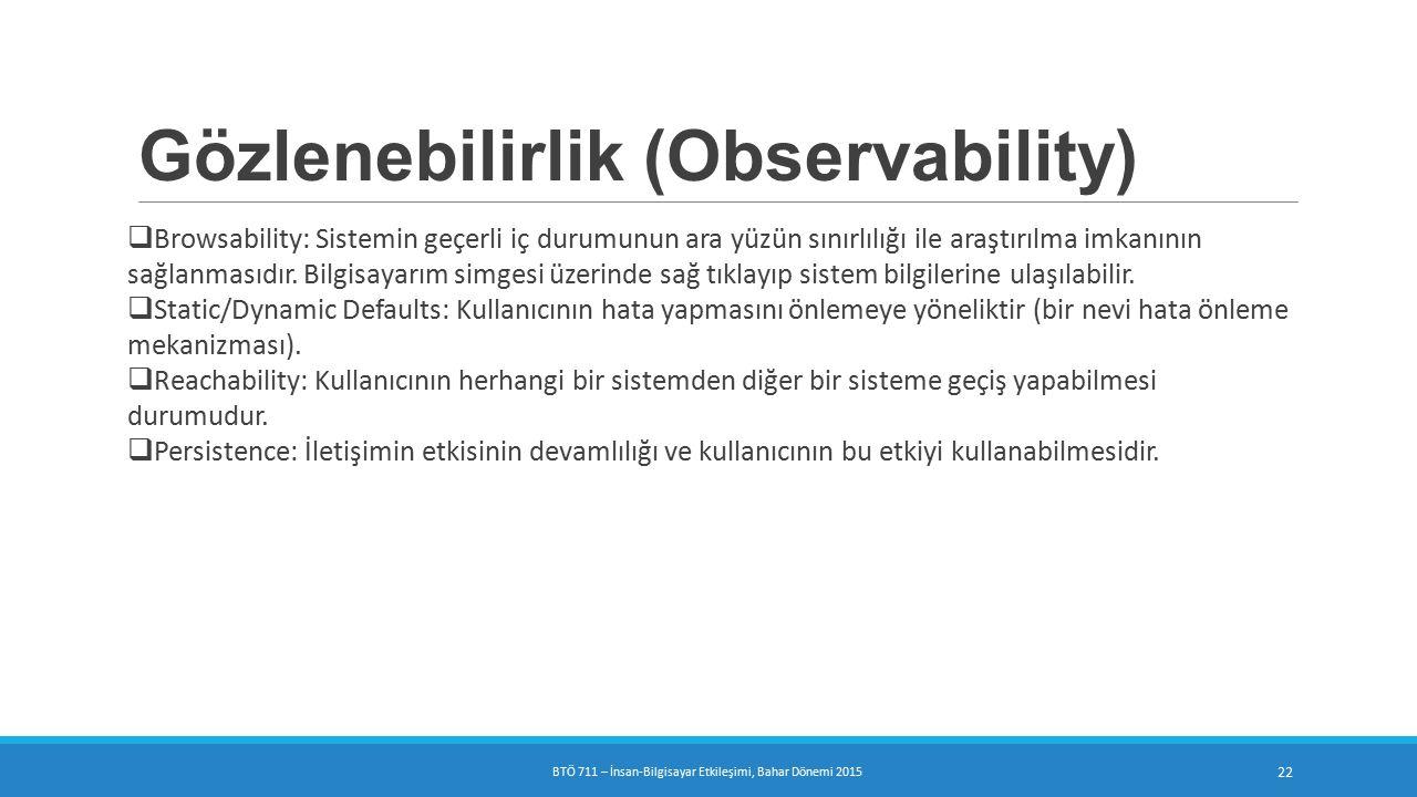 Gözlenebilirlik (Observability)  Browsability: Sistemin geçerli iç durumunun ara yüzün sınırlılığı ile araştırılma imkanının sağlanmasıdır.